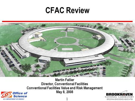 1 BROOKHAVEN SCIENCE ASSOCIATES CFAC Review Martin Fallier Director, Conventional Facilities Conventional Facilities Value and Risk Management May 8, 2008.