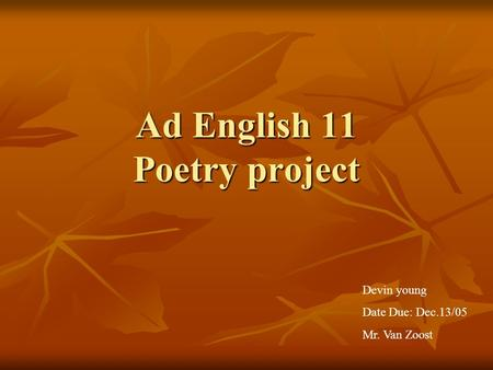 Ad English 11 Poetry project Devin young Date Due: Dec.13/05 Mr. Van Zoost.
