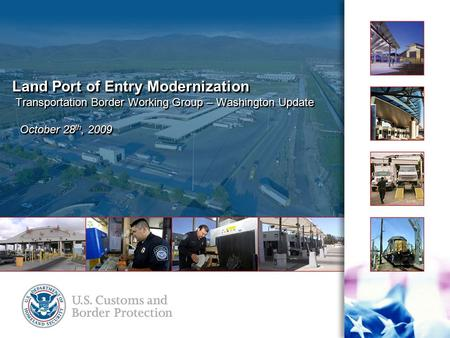 Land Port of Entry Modernization Transportation Border Working Group – Washington Update October 28 th, 2009.