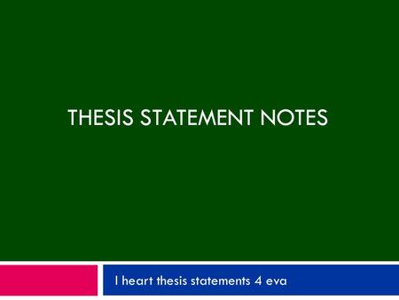 THESIS STATEMENT NOTES I heart thesis statements 4 eva.