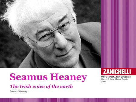 The Irish voice of the earth Seamus Heaney. Born into a Catholic family in 1939 in the county of Derry, Northern Ireland. At school became aware of the.