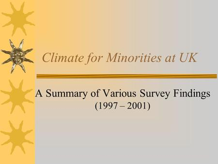 Climate for Minorities at UK A Summary of Various Survey Findings (1997 – 2001)