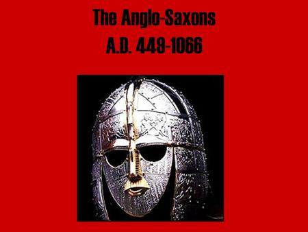 The Anglo-Saxons A.D. 449-1066 Historical Background The Celts invaded the British Isles between 800-600 B.C. There were 2 groups of Celts: the Brythons.