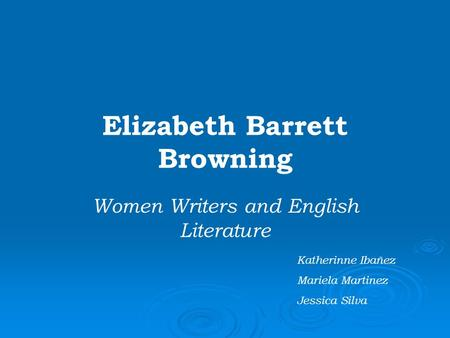 Elizabeth Barrett Browning Women Writers and English Literature Katherinne Ibañez Mariela Martinez Jessica Silva.