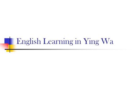 English Learning in Ying Wa. New Senior Secondary Curriculum and Assessment Framework 3 + 3 + 4 The first new exam will be conducted in 2012 (the present.