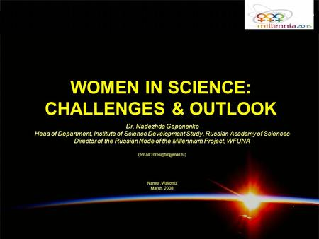 WOMEN IN SCIENCE: CHALLENGES & OUTLOOK Dr. Nadezhda Gaponenko Head of Department, Institute of Science Development Study, Russian Academy of Sciences Director.