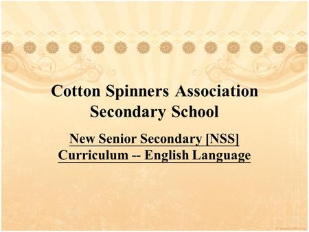 Cotton Spinners Association Secondary School New Senior Secondary [NSS] Curriculum -- English Language.