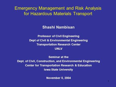 1 Emergency Management and Risk Analysis for Hazardous Materials Transport Shashi Nambisan Professor of Civil Engineering Dept of Civil & Environmental.