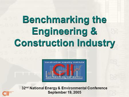 32 nd National Energy & Environmental Conference September 19, 2005 Benchmarking the Engineering & Construction Industry.