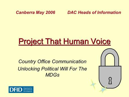 Project That Human Voice Country Office Communication Unlocking Political Will For The MDGs Canberra May 2006 DAC Heads of Information.