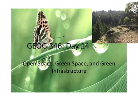 GEOG 346: Day 14 Open Space, Green Space, and Green Infrastructure.