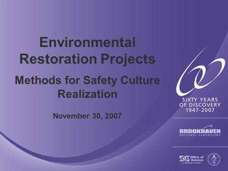Environmental Restoration Projects Methods for Safety Culture Realization November 30, 2007.