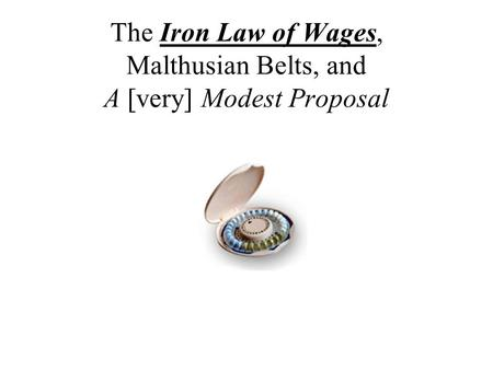 The Iron Law of Wages, Malthusian Belts, and A [very] Modest Proposal.
