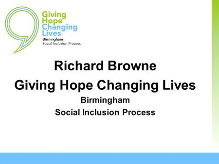 Richard Browne Giving Hope Changing Lives Birmingham Social Inclusion Process.