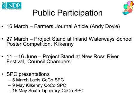 Public Participation 16 March – Farmers Journal Article (Andy Doyle) 27 March – Project Stand at Inland Waterways School Poster Competition, Kilkenny 11.