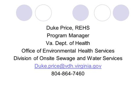 Duke Price, REHS Program Manager Va. Dept. of Health Office of Environmental Health Services Division of Onsite Sewage and Water Services