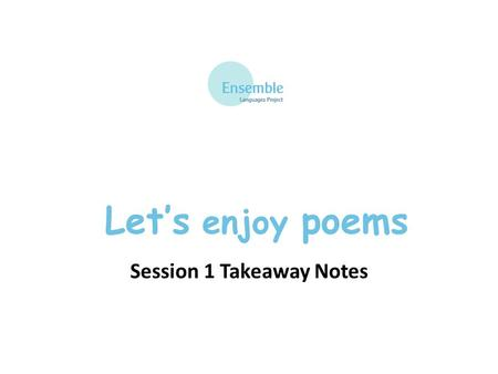 Let's enjoy poems Session 1 Takeaway Notes. Let's enjoy poems - Session 1 les numéros un - one deux - two trois - three quatre - four cinq - five six.