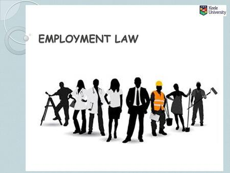 EMPLOYMENT LAW. EMPLOYMENT LAW: SESSION PLAN The purpose of employment law Discrimination law Dismissal law Health and safety law Hours and wages Family-friendly.