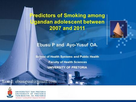 1 Predictors of Smoking among Ugandan adolescent between 2007 and 2011 Ebusu P and Ayo-Yusuf OA. School of Health Systems and Public Health Faculty of.