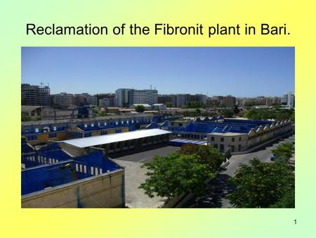 1 Reclamation of the Fibronit plant in Bari.. 2 -the Asbestos risk; -the risk assessment of the ex-Fibronit plant and its reclamation; -the outdoor monitoring.