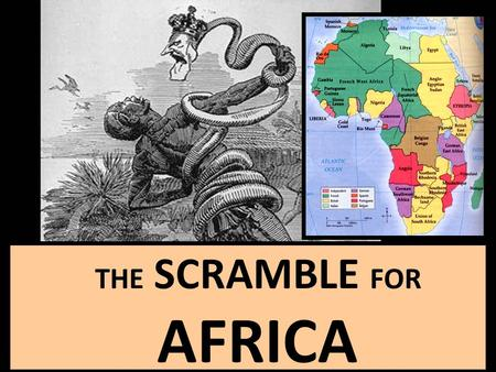 THE SCRAMBLE FOR AFRICA Essential Question: What was the impact of European imperialism in Africa ?