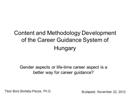 Content and Methodology Development of the Career Guidance System of Hungary Gender aspects or life-time career aspect is a better way for career guidance?