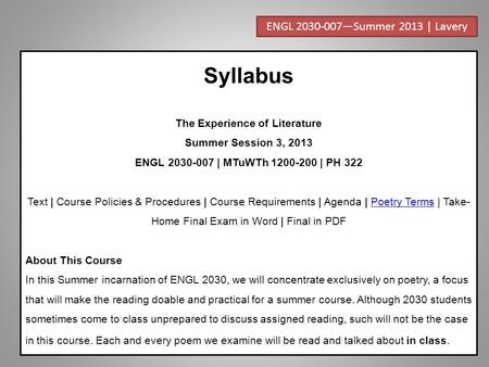 Syllabus The Experience of Literature Summer Session 3, 2013 ENGL 2030-007 | MTuWTh 1200-200 | PH 322 Text | Course Policies & Procedures | Course Requirements.