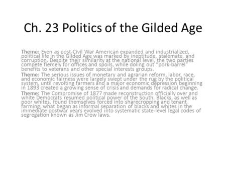 Ch. 23 Politics of the Gilded Age Theme: Even as post-Civil War American expanded and industrialized, political life in the Gilded Age was marked by ineptitude,