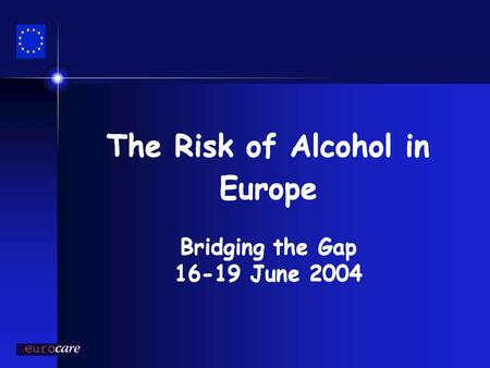 The Risk of Alcohol in Europe Bridging the Gap 16-19 June 2004.