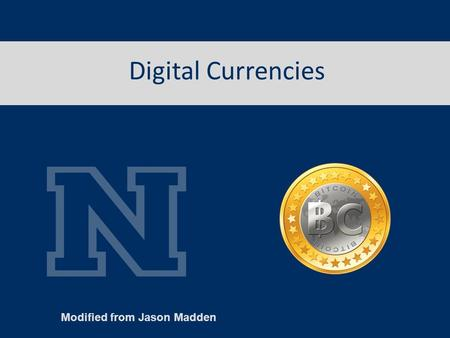 Digital Currencies Modified from Jason Madden.