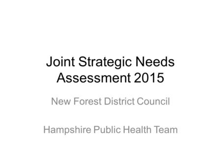 Joint Strategic Needs Assessment 2015 New Forest District Council Hampshire Public Health Team.