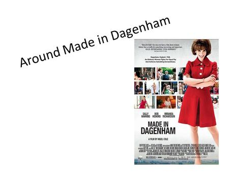 Around Made in Dagenham. Useful vocabulary Claim social benefits A threshold Deprivation Poor relief Childcare Unemployment rate The wage gap.
