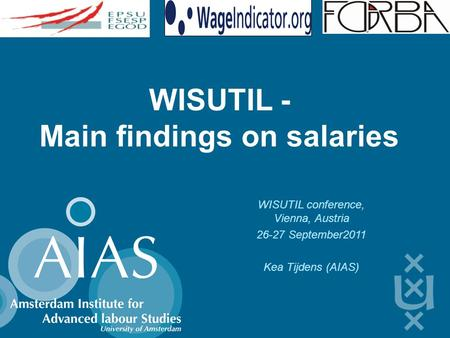 WISUTIL - Main findings on salaries WISUTIL conference, Vienna, Austria 26-27 September2011 Kea Tijdens (AIAS)
