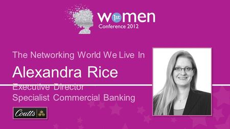Alexandra Rice Executive Director Specialist Commercial Banking The Networking World We Live In.
