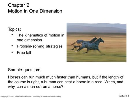 Copyright © 2007, Pearson Education, Inc., Publishing as Pearson Addison-Wesley. The kinematics of motion in one dimension Problem-solving strategies Free.