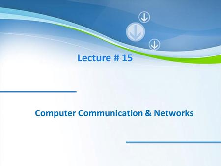 Lecture # 15 Computer Communication & Networks. Today's Menu ϞEncoding/Decoding ϞUnipolar, Polar and Bipolar encoding.