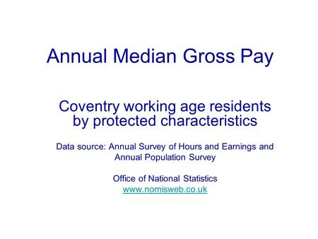 Annual Median Gross Pay Coventry working age residents by protected characteristics Data source: Annual Survey of Hours and Earnings and Annual Population.