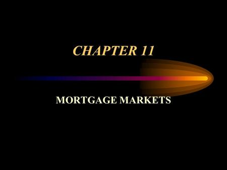 CHAPTER 11 MORTGAGE MARKETS. The Unique Nature of Mortgage Markets Mortgage loans are secured by the pledge of real property as collateral. Mortgage loans.