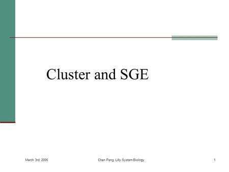 March 3rd, 2006 Chen Peng, Lilly System Biology1 Cluster and SGE.