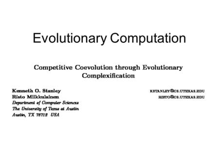 Evolutionary Computation. Evolutionary Complexification Two major goals in intelligent systems are the discovery and improvement of solutions to complex.