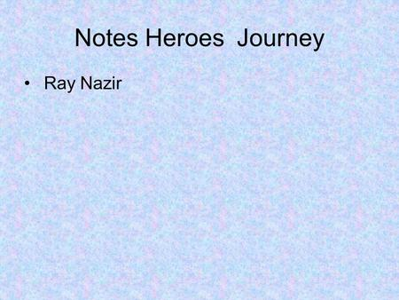 Notes Heroes Journey Ray Nazir. Question 1: How do we define the personality traits of a hero? Every hero follows a process called the Heroes Journey.