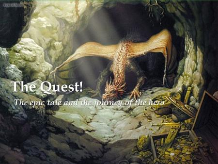 The Quest! The epic tale and the journey of the hero.
