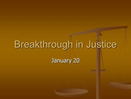 January 20 Breakthrough in Justice. Think About This … What was a situation in your childhood when you thought you hadn't been treated fairly? Consider.