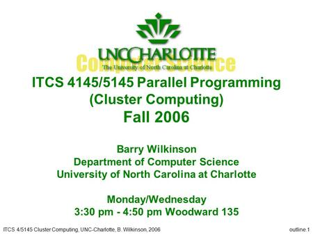ITCS 4/5145 Cluster Computing, UNC-Charlotte, B. Wilkinson, 2006outline.1 ITCS 4145/5145 Parallel Programming (Cluster Computing) Fall 2006 Barry Wilkinson.