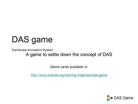 DAS Game DAS game Distributed Annotation System A game to settle down the concept of DAS Game cards available in:
