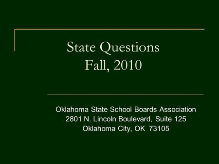 State Questions Fall, 2010 Oklahoma State School Boards Association 2801 N. Lincoln Boulevard, Suite 125 Oklahoma City, OK 73105.