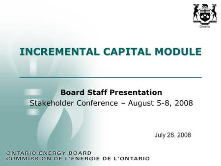 Board Staff Presentation Stakeholder Conference – August 5-8, 2008 INCREMENTAL CAPITAL MODULE July 28, 2008.