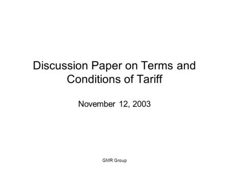 GMR Group Discussion Paper on Terms and Conditions of Tariff November 12, 2003.
