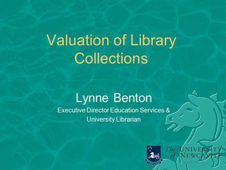 Valuation of Library Collections Lynne Benton Executive Director Education Services & University Librarian.