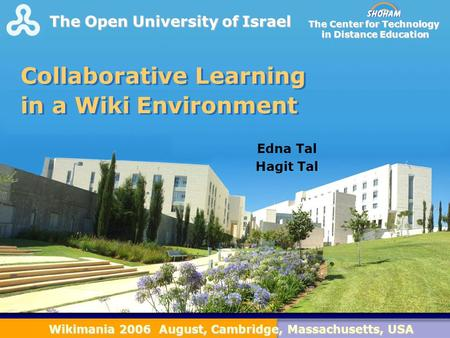 F The Open University of Israel Collaborative Learning in a Wiki Environment Edna Tal Hagit Tal The Open University of Israel The Center for Technology.